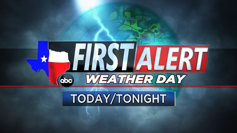A First Alert Weather Day has been declared for Monday and Monday night. (Source: KLTV Staff)